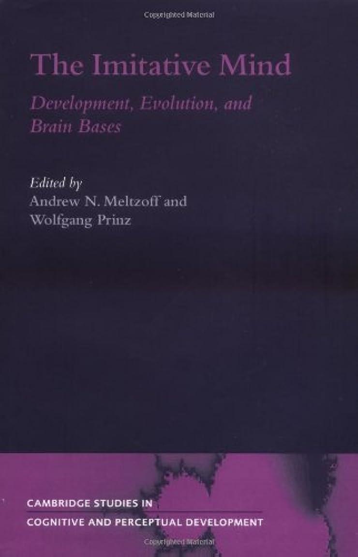 スノーケルハンサム突き出すThe Imitative Mind: Development, Evolution and Brain Bases (Cambridge Studies in Cognitive and Perceptual Development Book 6) (English Edition)