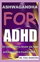 ASHWAGANDHA FOR ADHD: All you need to know on how ashwagandha treats adhd