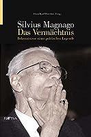 Silvius Magnago. Das Vermaechtnis: Bekenntnisse einer politischen Legende