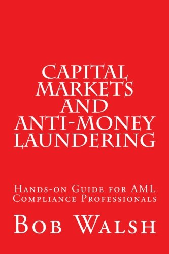 Download Capital Markets and Anti-money Laundering: Hands-on Guide for Aml Compliance Professionals 1543095631