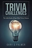 Trivia Challenges: The Little Book of Fun Filled Trivia Choices