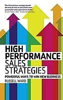 High Peformance Sales Strategies: Powerful Ways to Win New Business