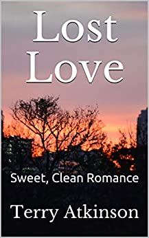 Lost Love: Sweet, Clean Romance by [Atkinson, Terry]
