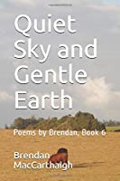 Quiet Sky and Gentle Earth: Poems by Brendan, Book 6