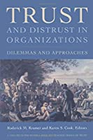 Trust and Distrust In Organizations: Dilemmas and Approaches (Russell Sage Foundation Series on Trust)