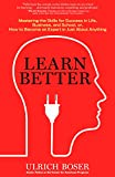 Learn Better: Mastering the Skills for Success in Life, Business, and School, or, How to Become an Expert in Just About Anythi..