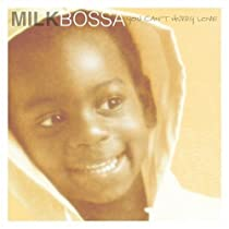 MILK BOSSA - YOU CAN'T HURRY LOVE