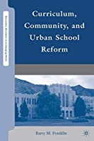 Curriculum Community and Urban School Reform (Secondary Education in a Changing World) [並行輸入品]
