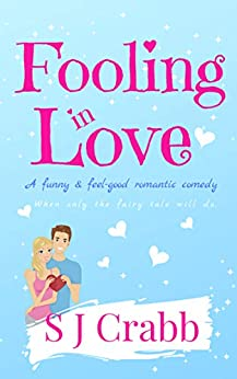Fooling In love: A funny & feel-good romantic comedy by [Crabb, S J]