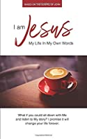 I Am Jesus: My Life in My Own Words