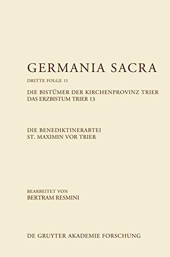 Die Benediktinerabtei St. Maximin vor Trier. Die Bistümer der Kirchenprovinz Trier. Das Erzbistum Trier 13 (German Edition)