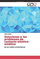 Soluciones a los problemas de contacto elástico-estático: de los medios anisotrópicos