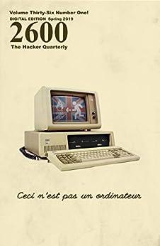 [Magazine, 2600]の2600 Magazine: The Hacker Quarterly - Mac/PC - Spring 2019 (English Edition)