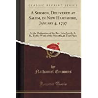 A Sermon, Delivered at Salem, in New Hampshire, January 4, 1797: At the Ordination of the REV. John Smith, A. B., to the Work of the Ministry, in That Place (Classic Reprint)