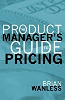 The Product Manager's Guide to Pricing [並行輸入品]