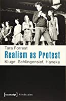 Realism As Protest: Kluge, Schlingensief, Haneke (Film Studies)