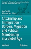 Citizenship and Immigration - Borders, Migration and Political Membership in a Global Age (AMINTAPHIL: The Philosophical Foundations of Law and Justice)