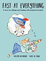 Fast at Everything: A Story for Siblings and Families with Premature Babies