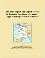 The 2007 Import and Export Market for Parts for Household or Laundry-Type Washing Machines in France