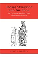 Snorri Sturluson and the Edda: The Conversion of Cultural Capital in Medieval Scandinavia (Toronto Old Norse and Icelandic Studies)