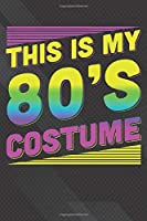 "Costume: 1980s Party This Is My 80s  Notebook, Journal for Writing, Size 6"" x 9"", 164 Pages"