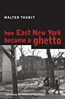 How East New York Became a Ghetto by Walter Thabit(2005-04-01)