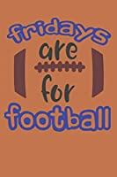 Fridays Are For Football: Football Books for High School Students (Friday Night Lights Football Notebook)