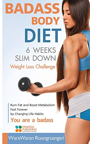 Download Badass Body Diet 6 Weeks Slim Down: Weight Loss Challenge, Burn Fat and Boost Metabolism Fast Forever by Changing Life Habits, You are a badass 1515385957