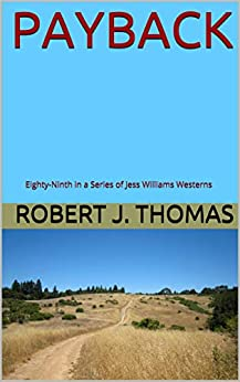 PAYBACK: Eighty-Ninth in a Series of Jess Williams Westerns (A Jess Williams Western Book 89) by [Thomas, Robert J.]
