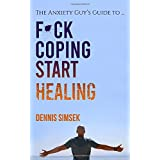 Fuck Coping Start Healing: The Anxiety Guy's Guide To ...