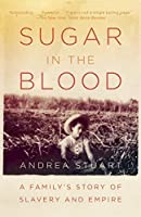 Sugar in the Blood: A Family's Story of Slavery and Empire by Andrea Stuart(2013-10-08)