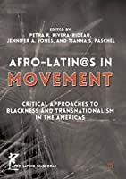 Afro-Latin@s in Movement: Critical Approaches to Blackness and Transnationalism in the Americas (Afro-Latin@ Diasporas)