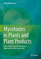 Mycotoxins in Plants and Plant Products: Cocoa, Coffee, Fruits and Fruit Products, Medicinal Plants, Nuts, Spices, Wine