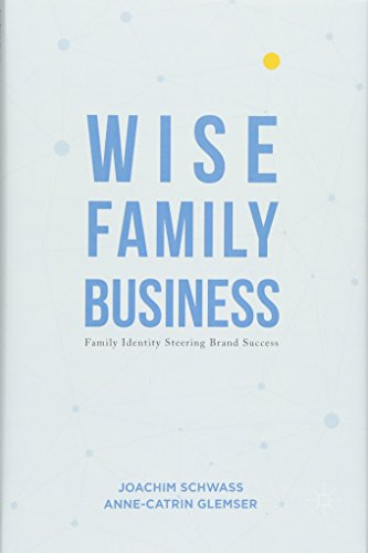Download Wise Family Business: Family Identity Steering Brand Success (Creativity, Education and the Arts) 1137585994