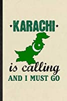 Karachi Is Calling and I Must Go: Funny Blank Lined Notebook/ Journal For Pakistan Tourist, World Traveler Visitor, Inspirational Saying Unique Special Birthday Gift Idea Modern 6x9 110 Pages