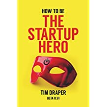 How to be The Startup Hero: A Guide and Textbook for Entrepreneurs and Aspiring Entrepreneurs
