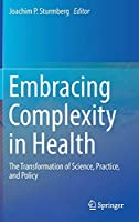 Embracing Complexity in Health: The Transformation of Science, Practice, and Policy