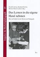 Das Lernen in die eigene Hand nehmen: Mut zur Freiheit in der Montessori-Paedagogik. Herausgegeben im Auftrag der Montessori-Vereinigung e.V.