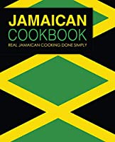 Jamaican Cookbook: Real Jamaican Cooking Done Simply (2nd Edition)