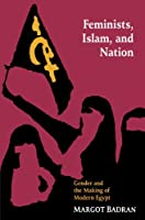 Feminists, Islam and Nation: Gender and the Making of Modern Egypt (Princeton Paperbacks)