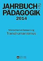 Jahrbuch Fuer Paedagogik 2014: Menschenverbesserung - Transhumanismus (Jahrbuch Fuer Paedagogik)