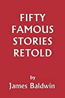 Fifty Famous Stories Retold (Yesterday's Classics) by James Baldwin(2005-11)