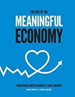 The Rise of The Meaningful Economy: - a megatrend where meaning is a new currency [並行輸入品]