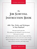 The Job Survival Instruction Book: 400 Tips, Tricks, and Techniques to Stay Employed