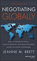 Negotiating Globally: How to Negotiate Deals, Resolve Disputes, and Make Decisions Across Cultural Boundaries (Jossey-bass Business & Management) by Jeanne M. Brett(2014-03-17)