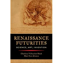 Renaissance Futurities: Science, Art, Invention
