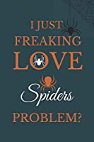 I Just Freakin Love Spiders Problem?: Novelty Notebook Gift For Spiders Lovers