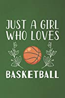 Just A Girl Who Loves Basketball: Funny Basketball Lovers Girl Women Gifts Dot Grid Journal Notebook 6x9 120 Pages