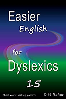 Easier English for Dyslexics 15: Short  Vowel Spelling  Patterns by [Baker, D M]