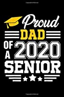 Proud Dad Class Of 2020 A Senior: Mens Proud Dad Class Of 2020 Senior Grad Family Costume Gift  Journal/Notebook Blank Lined Ruled 6x9 120 Pages